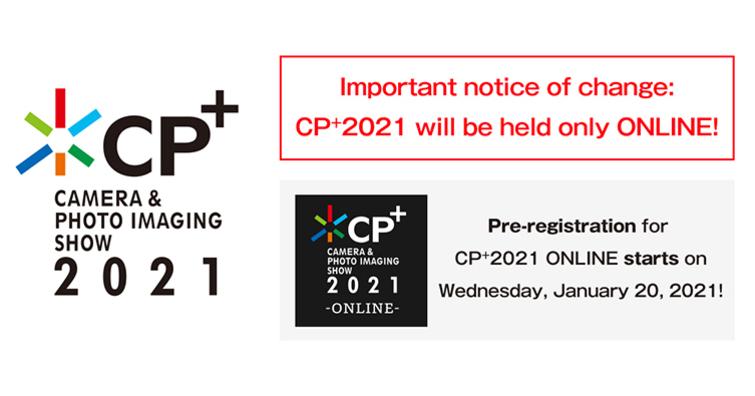 重大消息!CP+ 2021將取消現場展覽,但會保留線上展覽